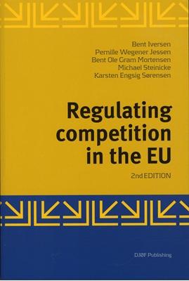 Regulating competition in the EU Pernille Wegener Jessen, Bent Iversen, Bent Ole Gram Mortensen, Karsten Engsig Sørernsen, Michael Steinicke 9788757426625