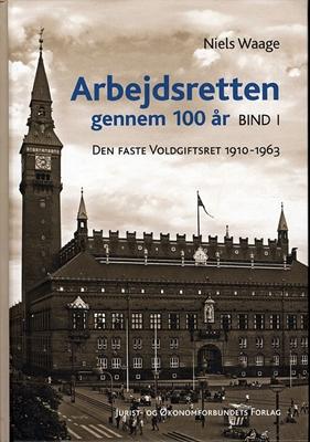 Arbejdsretten gennem 100 år. Bind 1 Niels Waage 9788757422221