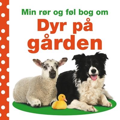Min rør og føl bog om: Dyr på gården Dawn Sirett 9788711393543