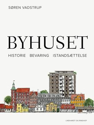 Byhuset. Historie - bevaring - istandsættelse Søren Vadstrup 9788711390733