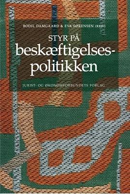 Styr på beskæftigelsespolitikken Bodil Damgaard, Eva Sørensen (red.) 9788757424287