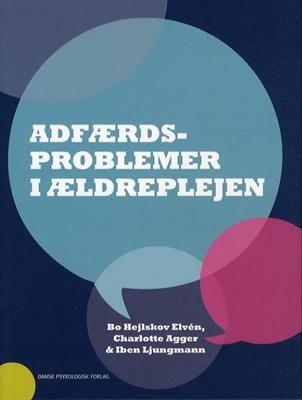Adfærdsproblemer i ældreplejen Charlotte Agger, Bo Hejlskov Elvén, Iben Ljungmann 9788771582017