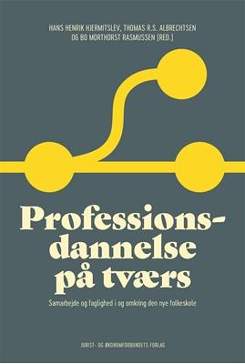 Professionsdannelse på tværs Bo Morthorst Rasmussen, Hans Henrik Hjermitslev, Thomas Rohde Skovdal Albrechtsen 9788757436983