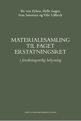 Materialesamling til faget erstatningsret Bo von Eyben, Ivan Sørensen, Vibe Ulfbeck, Helle Isager 9788757440348