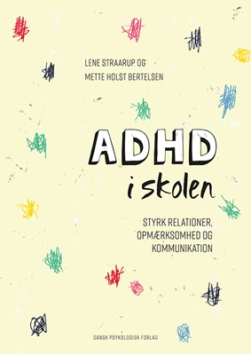 ADHD i skolen Lene Straarup, Mette Holst Bertelsen 9788771585216
