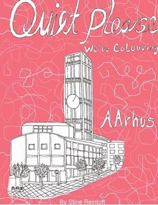 Quiet Please-We´re Coloring Aarhus By Stine Reintoft Reintoft 9788740929874