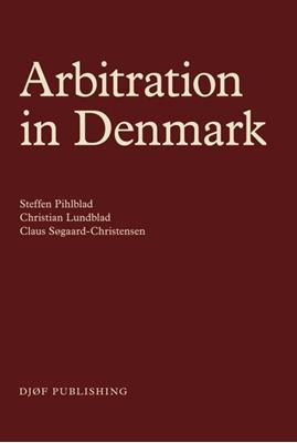 Arbitration in Denmark Steffen Pihlblad, Christian Lundblad, Claus Søborg-Christensen 9788757427790
