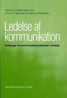 Ledelse af kommunikation Preben Kjær, Peter Loft, Barbara Borre Lange, Thomas Møller Thomsen, Anna Vinding 9788762903982