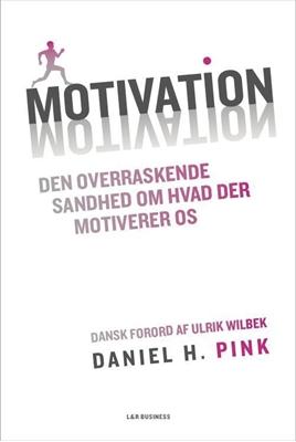Motivation - Den overraskende sandhed om hvad der motiverer os Daniel H. Pink 9788750046219