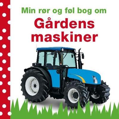 Min rør og føl bog om: Gårdens maskiner Dawn Sirett, Charlie Gardner 9788711406397