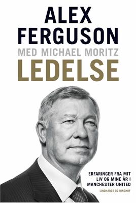 Ledelse - Erfaringer fra mit liv og mine år i Manchester United Alex Ferguson, Michael Moritz 9788711690352