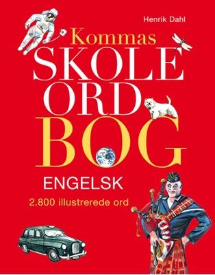 Kommas skoleordbog engelsk  - over 2800 illustrerede ord Henrik Dahl 9788711442296