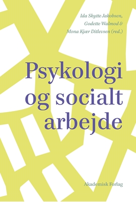 Psykologi og socialt arbejde Godette Walmod, Mona Kjær Ditlevsen, Ida Skytte Jakobsen 9788750043355