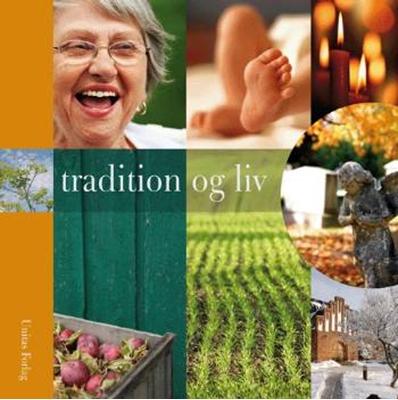 Tradition og liv Tine Årup Illum, Christel Eyermann, Niels Roesgaard Mose, Inge Lindhardt Mikkelsen 9788775177677