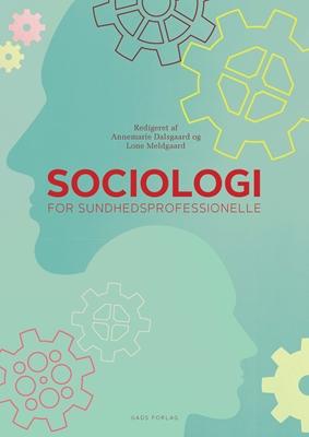 Sociologi for sundhedsprofessionelle Redigeret af: Annemarie Dalsgaard, Lone Meldgaard 9788712052968