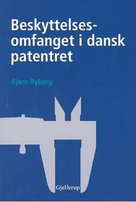 Beskyttelsesomfanget i dansk patentret Bjørn Ryberg 9788713048458