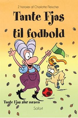 Tante Fjas til fodbold - Tante Fjas slår næsen Charlotte Fleischer 9788792667281