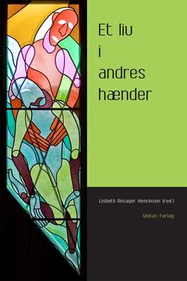 Et liv i andres hænder Lisbeth Riisager Henriksen (red.) 9788775179428