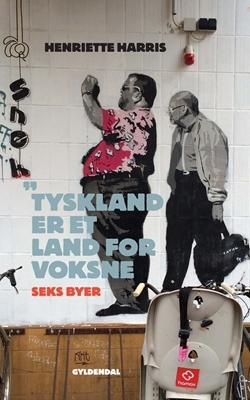 Tyskland er et land for voksne Henriette Harris 9788702150896