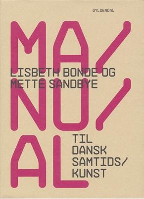 Manual til dansk samtidskunst Lisbeth Bonde, Mette Sandbye 9788702044508