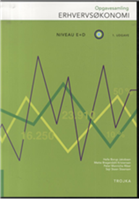 Opgavesamling til Erhvervsøkonomi E+D Helle Borup Jakobsen, Peter Manniche Riber, Mette Bregendahl Kristensen, Sejr Steen Steensen 9788792098689