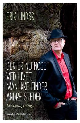 Der er nu noget ved livet, man ikke finder andre steder Erik Lindsø 9788774670667