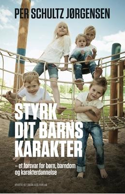 Styrk dit barns karakter Per Schultz Jørgensen 9788774671466