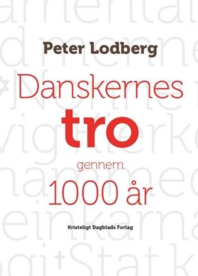 Danskernes tro gennem 1000 år Peter Lodberg 9788774673279