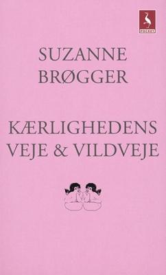 Kærlighedens veje & vildveje Suzanne Brøgger 9788702082784