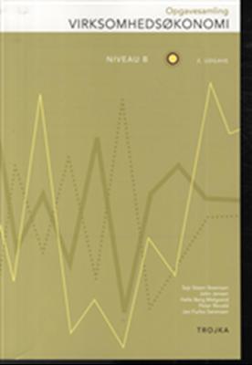 Virksomhedsøkonomi, Niv. B, Opgavesamling Helle Berg Melgaard, John Jensen, Sejr Steen Steensen, Jan Furbo Sørensen, Peter Revald 9788792098436