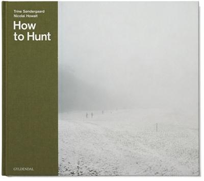 How to Hunt Nicolai Howalt, Trine Søndergaard 9788702104608