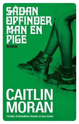 Sådan opfinder man en pige Caitlin Moran 9788702171570