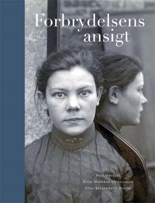 Forbrydelsens ansigt Gitte Bergendorff Høstbro, Peter Wodskou Christensen, Poul Duedahl 9788712054528
