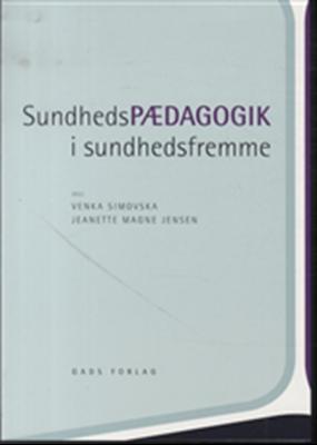 Sundhedspædagogik i sundhedsfremme Jeanette Magne Jensen (red.), Venka Simovska 9788712046189