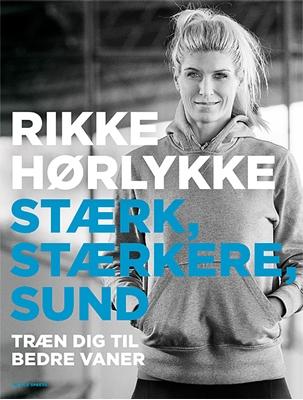 Stærk, stærkere, sund Rikke Hørlykke i samarbejde med Anne Hermansen 9788771591200