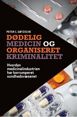 Dødelig medicin og organiseret kriminalitet Peter C. Gøtzsche 9788771377927