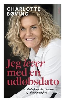 Jeg lever med en udløbsdato Charlotte Bøving med Tine Bendixen 9788771807677