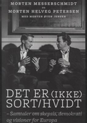 Det er (ikke) sort/hvidt Morten Messerschmidt, Morten Helveg med Morten Øyen 9788771378214