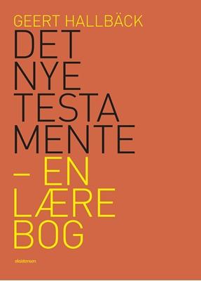 Det Nye Testamente - en lærebog Geert Hallbäck 9788741004105