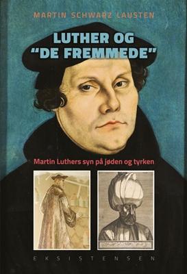 Luther og de fremmede Martin Schwarz Lausten 9788741001784