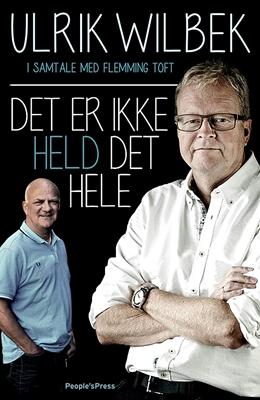Det er ikke held det hele Ulrik Wilbek, Flemming Toft 9788771378351