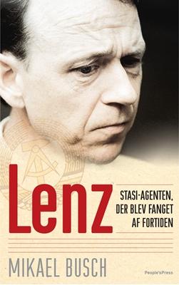 Lenz - Stasi-agenten, der blev fanget af fortiden Mikael Busch 9788771372823