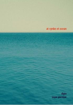At synke et ocean Jesper Gaarskjær 9788771809336