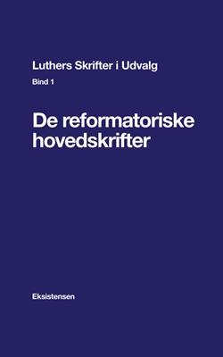 Luthers Skrifter i Udvalg. Bind 1 Niels Nøjgaard (red.) 9788741002781