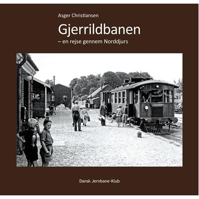 Gjerrildbanen - en rejse gennem Norddjurs Asger Christiansen 9788787050142