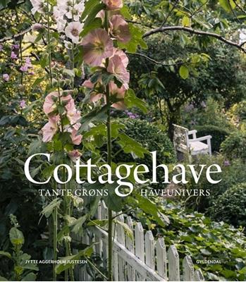 Cottagehave - Tante Grøns haveunivers Jytte Aggerholm Justesen 9788717046207