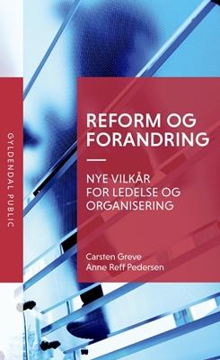 Reform og forandring Anne Reff Pedersen, Carsten Greve 9788702226539