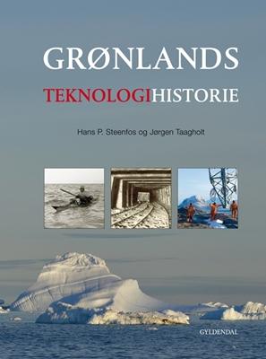 Grønlands teknologihistorie Jørgen Taagholt, Hans P. Steenfos 9788702117967