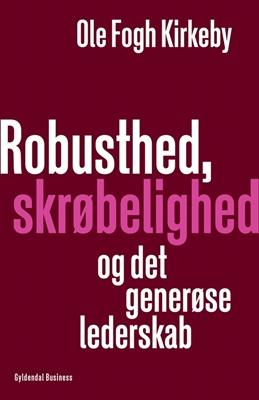 Robusthed, skrøbelighed og det generøse lederskab Ole Fogh Kirkeby 9788702248722