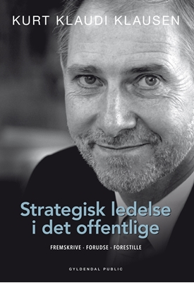 Strategisk ledelse i det offentlige Kurt Klaudi Klausen 9788702162103